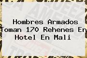 Hombres Armados Toman 170 Rehenes En Hotel En <b>Mali</b>