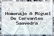 Homenaje A <b>Miguel De Cervantes</b> Saavedra