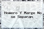 <b>Homero</b> Y <b>Marge</b> No <b>se Separan</b>