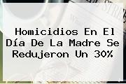 Homicidios En El <b>Día De La Madre</b> Se Redujeron Un 30%