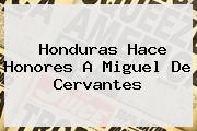Honduras Hace Honores A <b>Miguel De Cervantes</b>