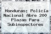 Honduras: <b>Policía Nacional</b> Abre 200 Plazas Para Subinspectores