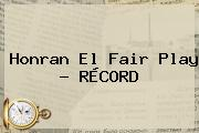 Honran El <b>Fair Play</b> - RÉCORD