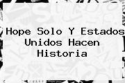 <b>Hope Solo</b> Y Estados Unidos Hacen Historia
