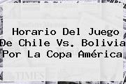 Horario Del Juego De <b>Chile Vs</b>. <b>Bolivia</b> Por La Copa América