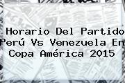 Horario Del Partido <b>Perú Vs Venezuela</b> En Copa América 2015