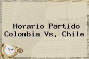 Horario Partido <b>Colombia Vs. Chile</b>