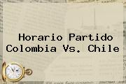 Horario Partido <b>Colombia Vs. Chile</b>