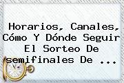 Horarios, Canales, Cómo Y Dónde Seguir El Sorteo De <b>semifinales</b> De ...
