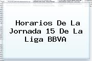 Horarios De La Jornada 15 De La <b>Liga BBVA</b>