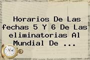 Horarios De Las <b>fechas</b> 5 Y 6 De Las <b>eliminatorias</b> Al Mundial De <b>...</b>