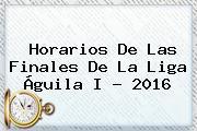 Horarios De Las Finales De La <b>Liga Águila</b> I ? <b>2016</b>