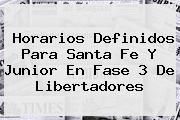 Horarios Definidos Para Santa Fe Y <b>Junior</b> En Fase 3 De Libertadores