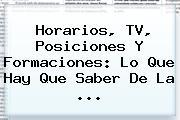Horarios, TV, Posiciones Y Formaciones: Lo Que Hay Que Saber De La <b>...</b>