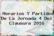 Horarios Y Partidos De La <b>Jornada 4</b> Del <b>Clausura 2016</b>