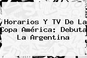 Horarios Y TV De La <b>Copa América</b>: Debuta La Argentina