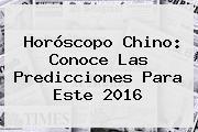 <b>Horóscopo Chino</b>: Conoce Las Predicciones Para Este <b>2016</b>