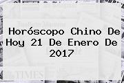 <b>Horóscopo Chino</b> De Hoy 21 De Enero De 2017