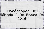 <b>Horóscopos</b> Del Sábado 2 De Enero De <b>2016</b>