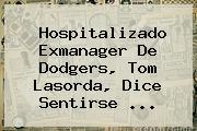 Hospitalizado Exmanager De <b>Dodgers</b>, Tom Lasorda, Dice Sentirse ...
