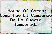 <b>House Of Cards</b>: Cómo Fue El Comienzo De La Cuarta Temporada