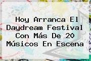 Hoy Arranca El <b>Daydream Festival</b> Con Más De 20 Músicos En Escena