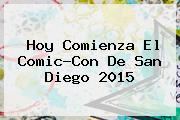 Hoy Comienza El <b>Comic-Con</b> De San Diego 2015