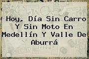 Hoy, <b>Día Sin Carro</b> Y Sin Moto En <b>Medellín</b> Y Valle De Aburrá