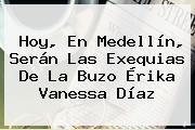 Hoy, En Medellín, Serán Las Exequias De La Buzo <b>Érika Vanessa Díaz</b>