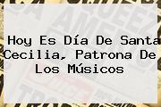 Hoy Es Día De <b>Santa Cecilia</b>, Patrona De Los Músicos