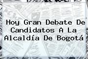 Hoy Gran Debate De Candidatos A La Alcaldía De Bogotá