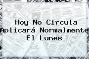 <b>Hoy</b> No Circula Aplicará Normalmente El Lunes