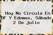 Hoy No Circula En DF Y Edomex, Sábado 2 De <b>julio</b>