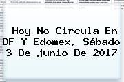 Hoy No Circula En DF Y Edomex, Sábado 3 De <b>junio</b> De 2017