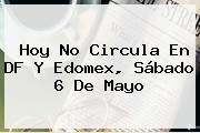 <b>Hoy No Circula</b> En DF Y Edomex, Sábado 6 De Mayo