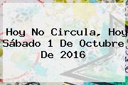 <b>Hoy No Circula</b>, Hoy Sábado <b>1 De Octubre</b> De <b>2016</b>