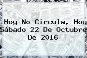 <b>Hoy No Circula</b>, Hoy Sábado 22 De Octubre De 2016
