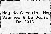 <b>Hoy No Circula</b>, Hoy Viernes <b>8 De Julio</b> De <b>2016</b>