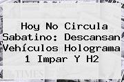 <b>Hoy No Circula Sabatino</b>: Descansan Vehículos Holograma 1 Impar Y H2