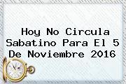 <b>Hoy No Circula</b> Sabatino Para El <b>5 De Noviembre 2016</b>