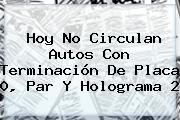 <b>Hoy</b> No Circulan Autos Con Terminación De Placa 0, Par Y Holograma 2