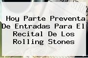Hoy Parte Preventa De Entradas Para El Recital De Los <b>Rolling Stones</b>