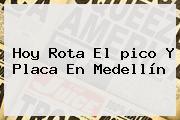 Hoy Rota El <b>pico Y Placa</b> En <b>Medellín</b>