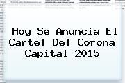 Hoy Se Anuncia El Cartel Del <b>Corona Capital 2015</b>