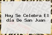 Hoy Se Celebra El <b>día De San Juan</b>