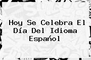Hoy Se Celebra El <b>Día Del Idioma</b> Español