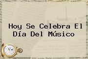 Hoy Se Celebra El <b>Día Del Músico</b>