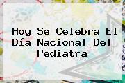 <b>Hoy</b> Se Celebra El Día <b>Nacional</b> Del Pediatra