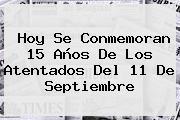 Hoy Se Conmemoran 15 Años De Los Atentados Del <b>11 De Septiembre</b>