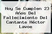 Hoy Se Cumplen 23 Años Del Fallecimiento Del Cantante <b>Héctor Lavoe</b>